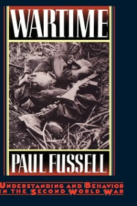 Ebook in inglese Wartime: Understanding and Behavior in the Second World War Fussell, Paul
