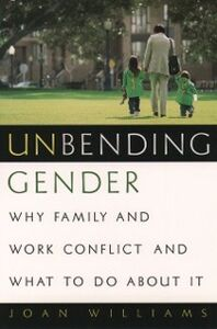 Ebook in inglese Unbending Gender: Why Family and Work Conflict and What To Do About It Williams, Joan