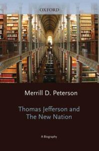 Foto Cover di Thomas Jefferson and the New Nation: A Biography, Ebook inglese di Merrill D. Peterson, edito da Oxford University Press