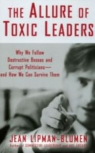 Ebook in inglese Allure of Toxic Leaders: Why We Follow Destructive Bosses and Corrupt Politicians--and How We Can Survive Them Lipman-Blumen, Jean