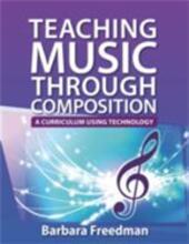 Teaching Music Through Composition: A Curriculum Using Technology
