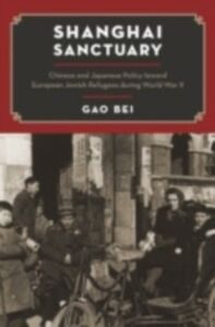 Ebook in inglese Shanghai Sanctuary: Chinese and Japanese Policy toward European Jewish Refugees during World War II Gao, Bei