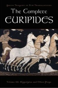 Ebook in inglese Complete Euripides: Volume III: Hippolytos and Other Plays Euripides, Euripides