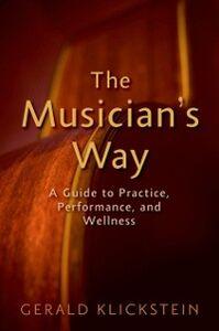 Foto Cover di Musician's Way: A Guide to Practice, Performance, and Wellness, Ebook inglese di Gerald Klickstein, edito da Oxford University Press