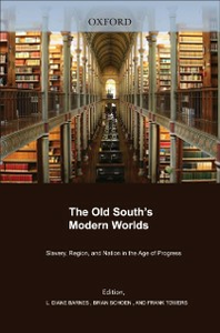 Ebook in inglese Old South's Modern Worlds: Slavery, Region, and Nation in the Age of Progress -, -