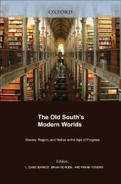 Old South's Modern Worlds: Slavery, Region, and Nation in the Age of Progress