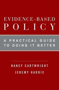 Evidence-Based Policy: A Practical Guide to Doing It Better - Nancy Cartwright,Jeremy Hardie - cover