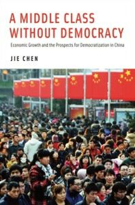 Foto Cover di Middle Class Without Democracy: Economic Growth and the Prospects for Democratization in China, Ebook inglese di Jie Chen, edito da Oxford University Press