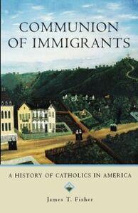 Foto Cover di Communion of Immigrants: A History of Catholics in America, Ebook inglese di James T. Fisher, edito da Oxford University Press