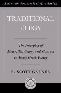 Ebook in inglese Traditional Elegy: The Interplay of Meter, Tradition, and Context in Early Greek Poetry Garner, R. Scott