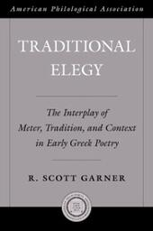 Traditional Elegy: The Interplay of Meter, Tradition, and Context in Early Greek Poetry