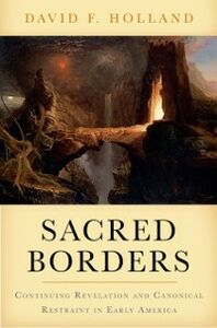 Ebook in inglese Sacred Borders: Continuing Revelation and Canonical Restraint in Early America Holland, David