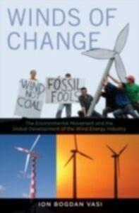 Foto Cover di Winds of Change: The Environmental Movement and the Global Development of the Wind Energy Industry, Ebook inglese di Ion Bogdan Vasi, edito da Oxford University Press