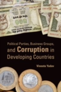 Ebook in inglese Political Parties, Business Groups, and Corruption in Developing Countries Yadav, Vineeta