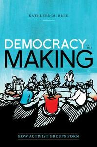 Democracy in the Making: How Activist Groups Form - Kathleen M. Blee - cover