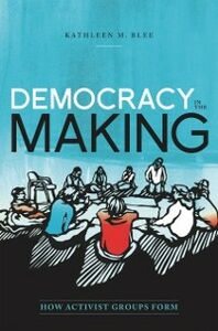 Ebook in inglese Democracy in the Making: How Activist Groups Form Blee, Kathleen M.