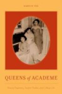 Foto Cover di Queens of Academe: Beauty Pageantry, Student Bodies, and College Life, Ebook inglese di Karen W. Tice, edito da Oxford University Press