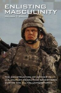 Foto Cover di Enlisting Masculinity: The Construction of Gender in US Military Recruiting Advertising during the All-Volunteer Force, Ebook inglese di Melissa T. Brown, edito da Oxford University Press