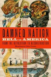 Damned Nation: Hell in America from the Revolution to Reconstruction - Kathryn Gin Lum - cover