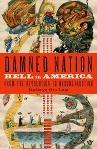 Foto Cover di Damned Nation: Hell in America from the Revolution to Reconstruction, Ebook inglese di Kathryn Gin Lum, edito da Oxford University Press