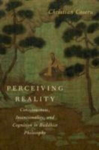 Ebook in inglese Perceiving Reality: Consciousness, Intentionality, and Cognition in Buddhist Philosophy Coseru, Christian