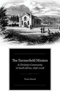 The Farmerfield Mission: A Christian Community in South Africa, 1838-2008 - Fiona Vernal - cover
