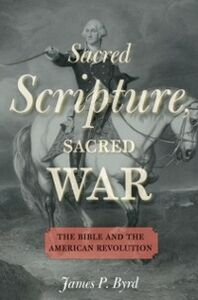 Ebook in inglese Sacred Scripture, Sacred War: The Bible and the American Revolution Byrd, James P.