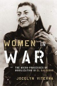 Ebook in inglese Women in War: The Micro-processes of Mobilization in El Salvador Viterna, Jocelyn