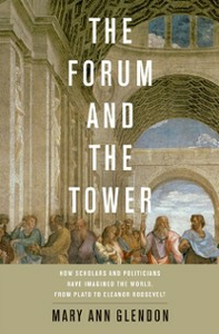 Ebook in inglese Forum and the Tower: How Scholars and Politicians Have Imagined the World, from Plato to Eleanor Roosevelt Glendon, Mary Ann