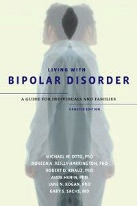 Ebook in inglese Living with Bipolar Disorder: A Guide for Individuals and FamiliesUpdated Edition Kogan, Jane N. , Otto, Michael W. , Reilly-Harrington, Noreen A. , Sachs, Gary S.