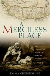 Merciless Place: The Fate of Britain's Convicts after the American Revolution