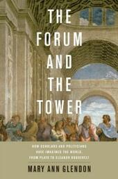 Forum and the Tower:How Scholars and Politicians Have Imagined the World, from Plato to Eleanor Roosevelt