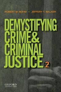 Demystifying Crime and Criminal Justice - Robert M Bohm,Jeffery T Walker - cover