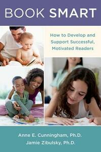 Book Smart: How to Support Successful, Motivated Readers - Anne E. Cunningham,Jamie Zibulsky - cover