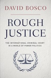 Ebook in inglese Rough Justice: The International Criminal Court in a World of Power Politics Bosco, David