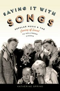Ebook in inglese Saying It With Songs: Popular Music and the Coming of Sound to Hollywood Cinema Spring, Katherine