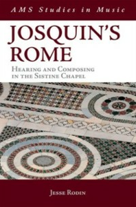 Ebook in inglese Josquins Rome: Hearing and Composing in the Sistine Chapel Rodin, Jesse