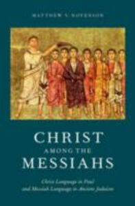 Ebook in inglese Christ Among the Messiahs: Christ Language in Paul and Messiah Language in Ancient Judaism Novenson, Matthew V.