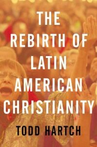 Ebook in inglese Rebirth of Latin American Christianity Hartch, Todd
