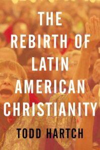 Foto Cover di Rebirth of Latin American Christianity, Ebook inglese di Todd Hartch, edito da Oxford University Press