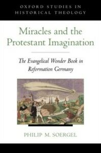 Ebook in inglese Miracles and the Protestant Imagination: The Evangelical Wonder Book in Reformation Germany Soergel, Philip M.