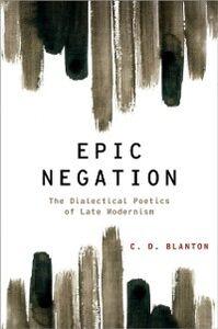 Foto Cover di Epic Negation: The Dialectical Poetics of Late Modernism, Ebook inglese di C.D. Blanton, edito da Oxford University Press