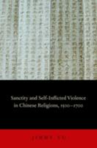 Ebook in inglese Sanctity and Self-Inflicted Violence in Chinese Religions, 1500-1700 Yu, Jimmy