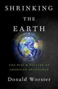 Foto Cover di Shrinking the Earth: The Rise and Decline of American Abundance, Ebook inglese di Donald Worster, edito da Oxford University Press