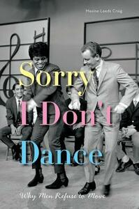 Sorry I Don't Dance: Why Men Refuse to Move - Maxine Leeds Craig - cover