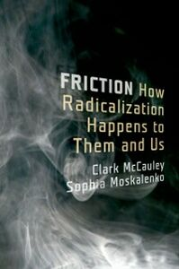 Ebook in inglese Friction: How Radicalization Happens to Them and Us McCauley, Clark , Moskalenko, Sophia
