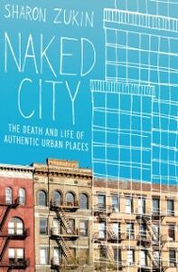 Ebook in inglese Naked City: The Death and Life of Authentic Urban Places Zukin, Sharon