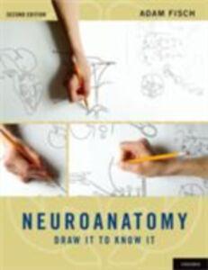 Foto Cover di Neuroanatomy: Draw It to Know It, Ebook inglese di Adam Fisch, edito da Oxford University Press