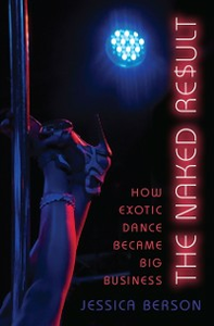 Ebook in inglese Naked Result: How Exotic Dance Became Big Business Berson, Jessica