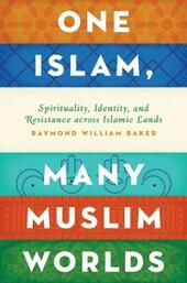 One Islam, Many Muslim Worlds: Spirituality, Identity, and Resistance across Islamic Lands